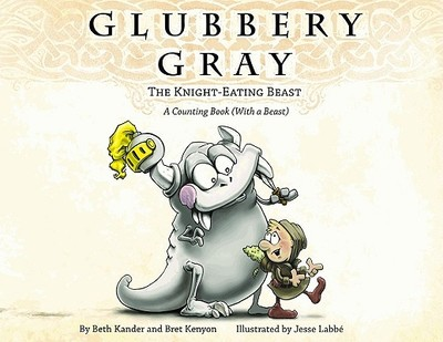Glubbery Gray, the Knight-Eating Beast - Kander, Beth