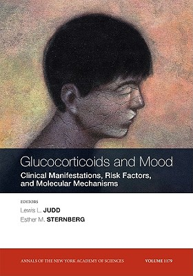 Glucocorticoids and Mood: Clinical Manifestations, Risk Factors and Molecular Mechanisms, Volume 1179 - Judd, Lewis L, Dr., M.D. (Editor)