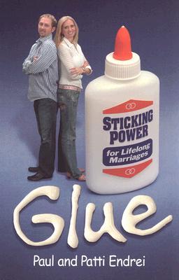 Glue: Sticking Power for Lifelong Marriages - Endrei, Paul