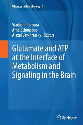 Glutamate and Atp at the Interface of Metabolism and Signaling in the Brain - Parpura, Vladimir (Editor), and Schousboe, Arne (Editor), and Verkhratsky, Alexei, Professor (Editor)
