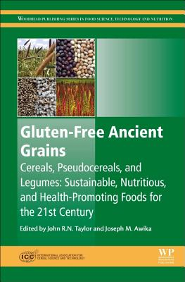 Gluten-Free Ancient Grains: Cereals, Pseudocereals, and Legumes: Sustainable, Nutritious, and Health-Promoting Foods for the 21st Century - Taylor, John (Editor), and Awika, Joseph (Editor)