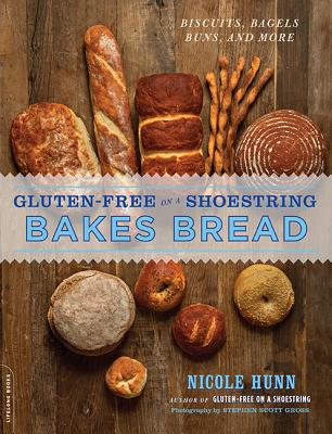 Gluten-Free on a Shoestring Bakes Bread: (biscuits, Bagels, Buns, and More) - Hunn, Nicole