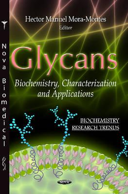 Glycans: Biochemistry, Characterization & Applications - Mora-Montes, Hector Manuel (Editor)