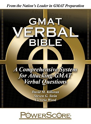 GMAT Verbal Bible: A Comprehensive System for Attacking GMAT Verbal Questions - Killoran, David M, and Stein, Steven G, and Wood, Victoria
