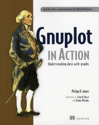 Gnuplot in Action: Understanding Data with Graphs - Janert, Philipp K, and Kelley, Colin D (Foreword by), and Williams, Thomas (Foreword by)