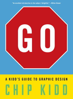 Go: A Kidd's Guide to Graphic Design - Kidd, Chip