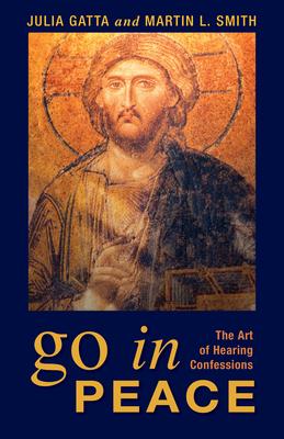 Go in Peace: The Art of Hearing Confessions - Gatta, Julia, and Smith, Martin L