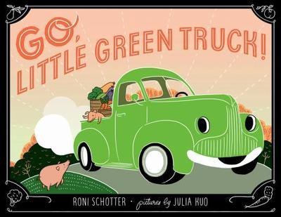Go, Little Green Truck! - Schotter, Roni