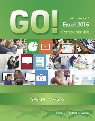 GO! with Microsoft Excel 2016 Comprehensive - Gaskin, Shelley, and Vargas, Alicia