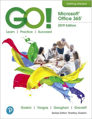 Go! with Microsoft Office 2019 Getting Started - Gaskin, Shelley, and Vargas, Alicia, and Geoghan, Debra