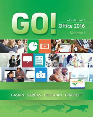 GO! with Office 2016 Volume 1 - Gaskin, Shelley, and Vargas, Alicia, and Geoghan, Debra