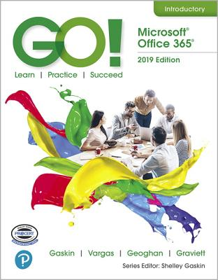 GO! with Office 2019 Volume 1 - Gaskin, Shelley, and Geoghan, Debra, and Vargas, Alicia