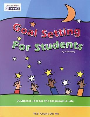 Goal Setting for Students - Bishop, John