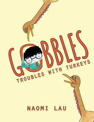 Gobbles: Troubles with Turkeys - Lau, Naomi