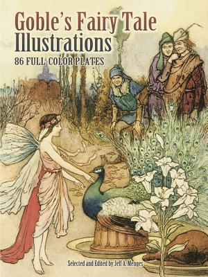 Goble's Fairy Tale Illustrations: 86 Full-Color Plates - Goble, Warwick, and Menges, Jeff A (Editor)