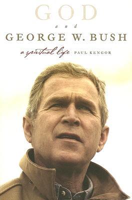 God and George W. Bush: A Spiritual Life - Kengor, Paul, PH.D.