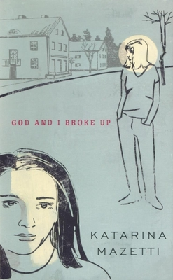 God and I Broke Up - Mazetti, Katerina, and Lundin, Maria (Translated by)