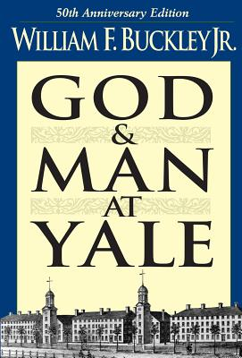 God and Man at Yale: The Superstitions of 'academic Freedom' - Buckley, William F
