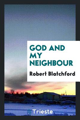 God and My Neighbour - Blatchford, Robert