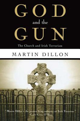 God and the Gun: The Church and Irish Terrorism - Dillon, Martin