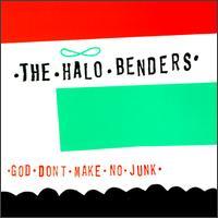 God Don't Make No Junk - The Halo Benders