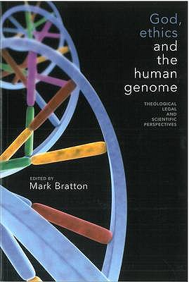 God, Ethics and the Human Genome: Theological, Legal and Scientific Perspectives - Bratton, Mark (Contributions by), and Biggar, Nigel (Contributions by), and Bruce, Donald (Contributions by)