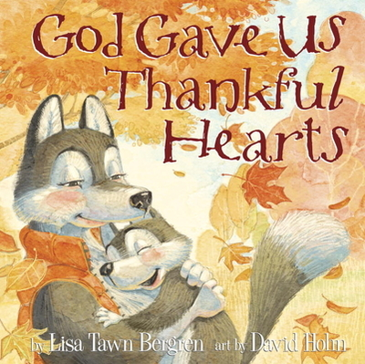 God Gave Us Thankful Hearts - Bergren, Lisa Tawn