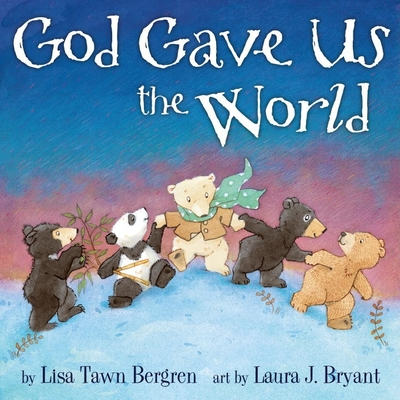 God Gave Us the World - Bergren, Lisa Tawn