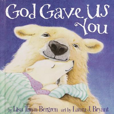 God Gave Us You - Bergen, Lisa Tawn, and Bryant, Laura J (Illustrator), and Bergren, Lisa Tawn