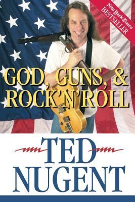 God, Guns, & Rock'n'roll - Nugent, Ted