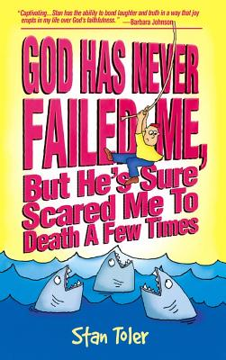God Has Never Failed Me: But He's Sure Scared Me to Death a Few Times - Toler, Stan