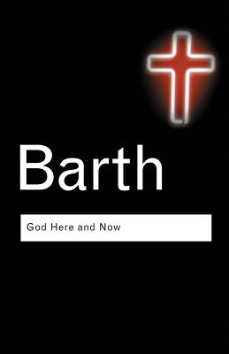 God Here and Now - Barth, Karl, and Van Buren, Paul M (Translated by)