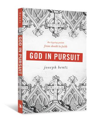 God in Pursuit: The Tipping Points from Doubt to Faith - Bentz, Joseph