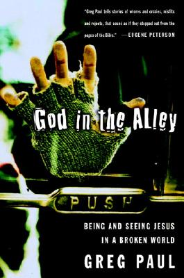 God in the Alley: Being and Seeing Jesus in a Broken World - Paul, Greg