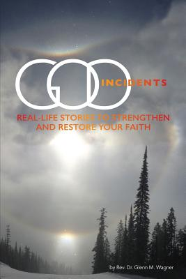 God Incidents: Real Life Stories to Strengthen and Restore Your Faith - Wagner, Glenn M, and Rader, Sharon (Foreword by)