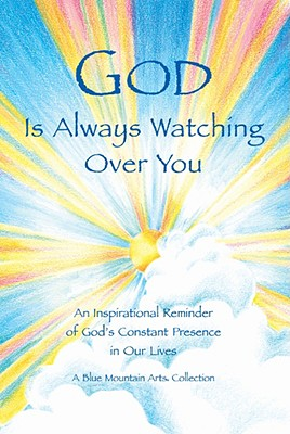 God Is Always Watching Over You: An Inspirational Reminder of God's Constant Presence in Our Lives -