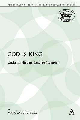 God Is King: Understanding an Israelite Metaphor - Brettler, Marc Zvi, Dr., PhD