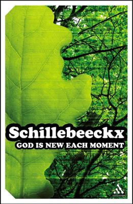 God Is New Each Moment - Schillebeeckx, Edward