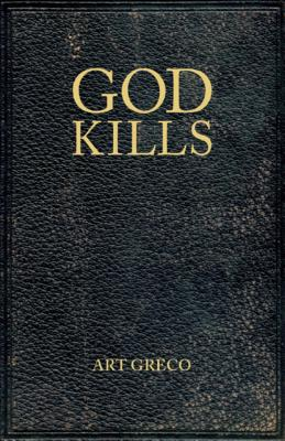 God Kills: Spirituality of a Christian Pragmatist - Greco, Art