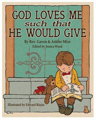 God Loves Me Such: That He Would Give - Mize, Gaven M, and Mize, Ashlee