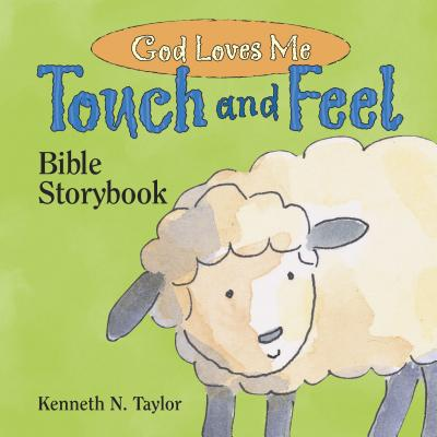 God Loves Me: Touch and Feel Bible Storybook - Taylor, Kenneth N, Dr., B.S., Th.M.