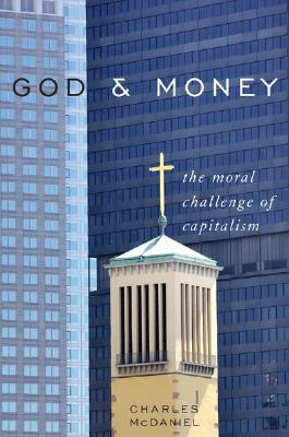 God & Money: The Moral Challenge of Capitalism - McDaniel, Charles