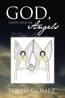 God, Please Send Me Angels: A True Story by Tomie Gomez - Gomez, Tomie