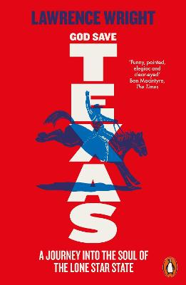 God Save Texas: A Journey into the Future of America - Wright, Lawrence