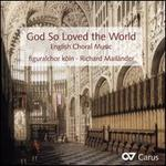 God So Loved the World: English Choral Music