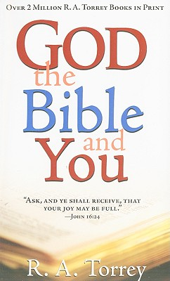God, the Bible, and You - Torrey, R A