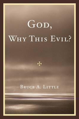 God, Why This Evil? - Little, Bruce A