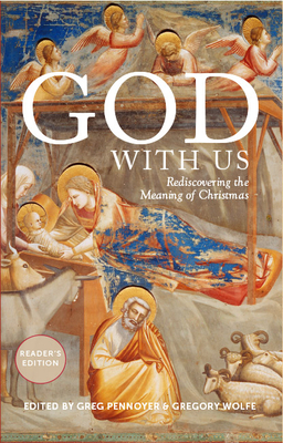 God with Us: Rediscovering the Meaning of Christmas - Pennoyer, Greg (Editor), and Wolfe, Gregory (Editor), and Cairns, Scott (Contributions by)