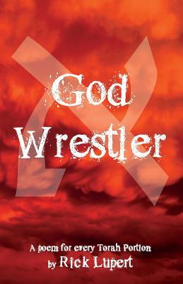 God Wrestler: A poem for every Torah Portion - Lupert, Rick