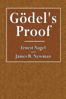 Godel's Proof - Nagel, Ernest, and Newman, James R